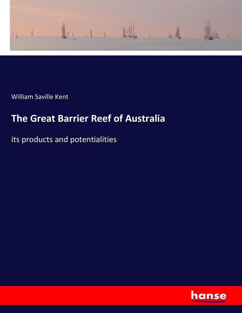 The Great Barrier Reef of Australia als Buch von William Saville Kent - William Saville Kent