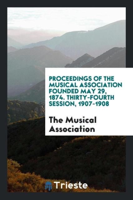 Proceedings of the Musical Association Founded ...