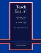 Teach English Teacher's Workbook: A Training Course for Teachers