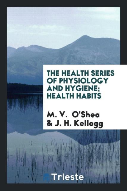 The Health Series of Physiology and Hygiene; Health Habits als Taschenbuch