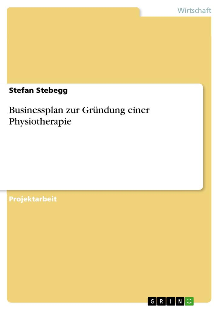 Businessplan zur Gründung einer Physiotherapie ...