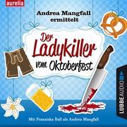 Der Ladykiller vom Oktoberfest - Andrea Mangfall ermittelt (Ungekürzt)