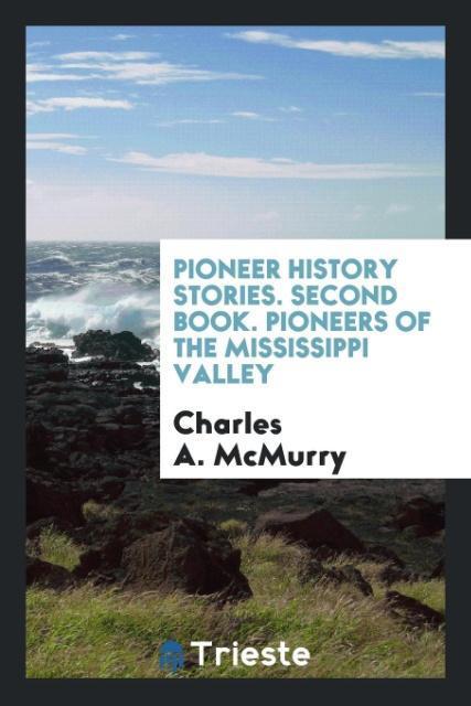 Pioneer History Stories. Second Book. Pioneers ...