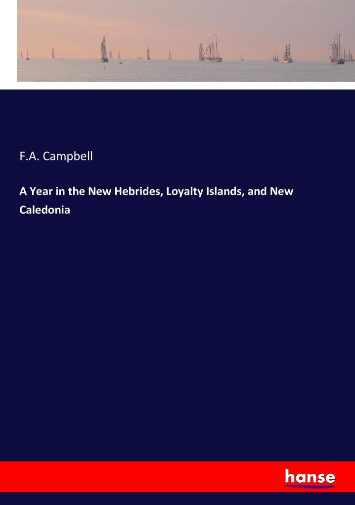 A Year in the New Hebrides, Loyalty Islands, an...