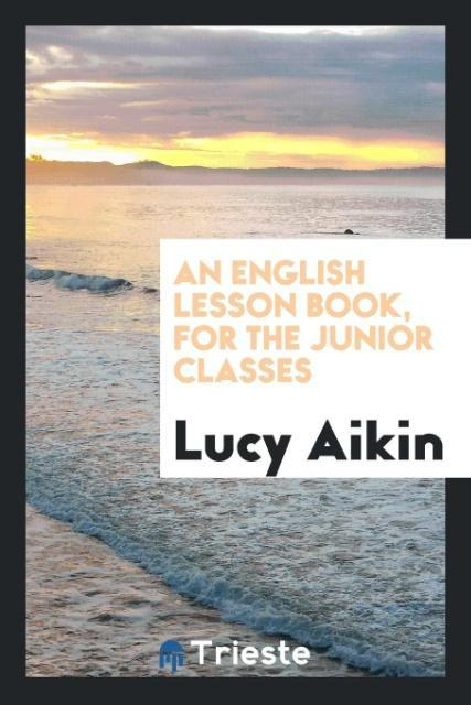 An English Lesson Book, for the Junior Classes ...