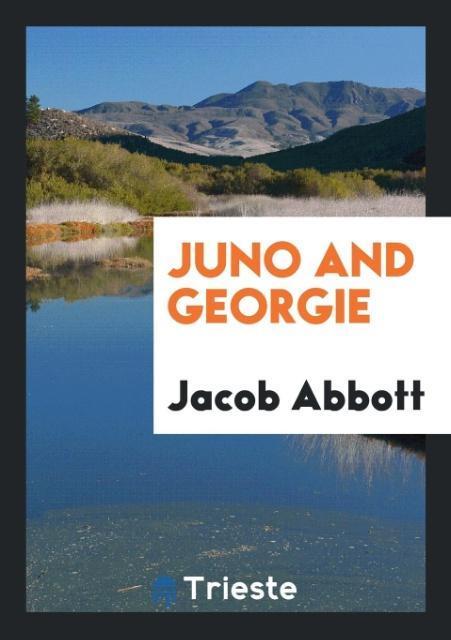 Juno and Georgie als Taschenbuch von Jacob Abbott