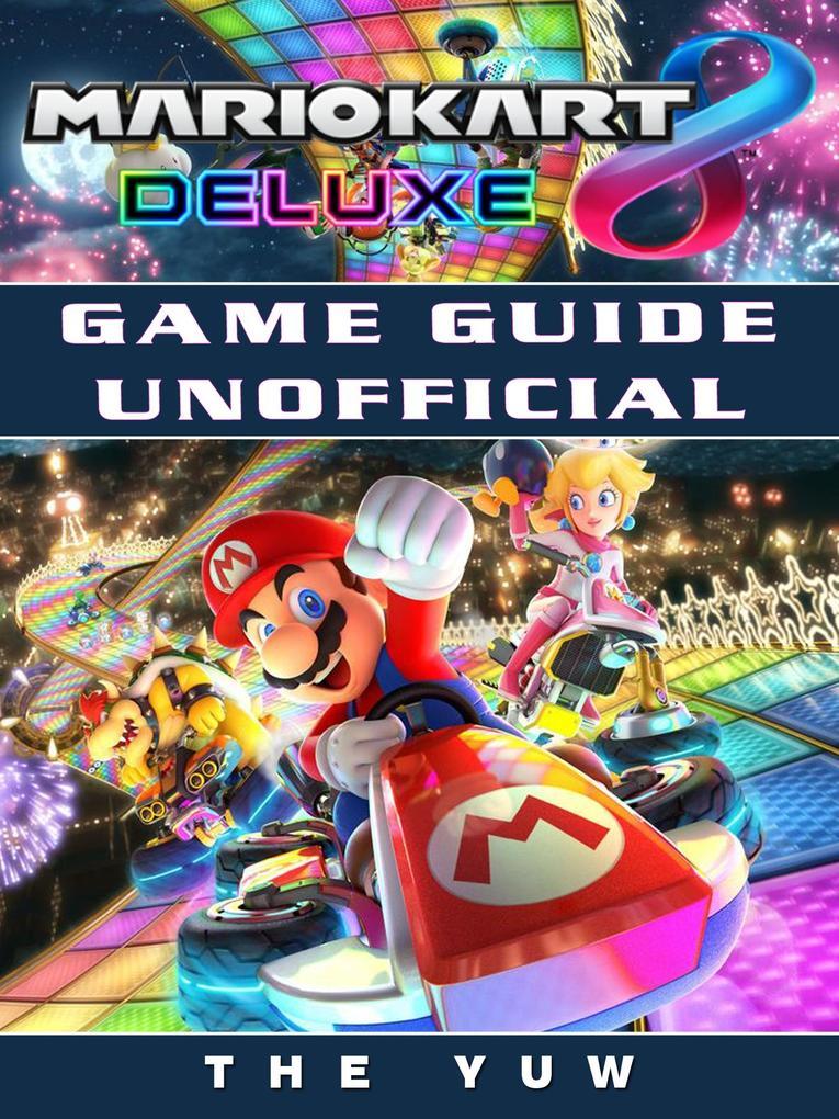 Mario Kart 8 Deluxe Game Guide Unofficial als e...