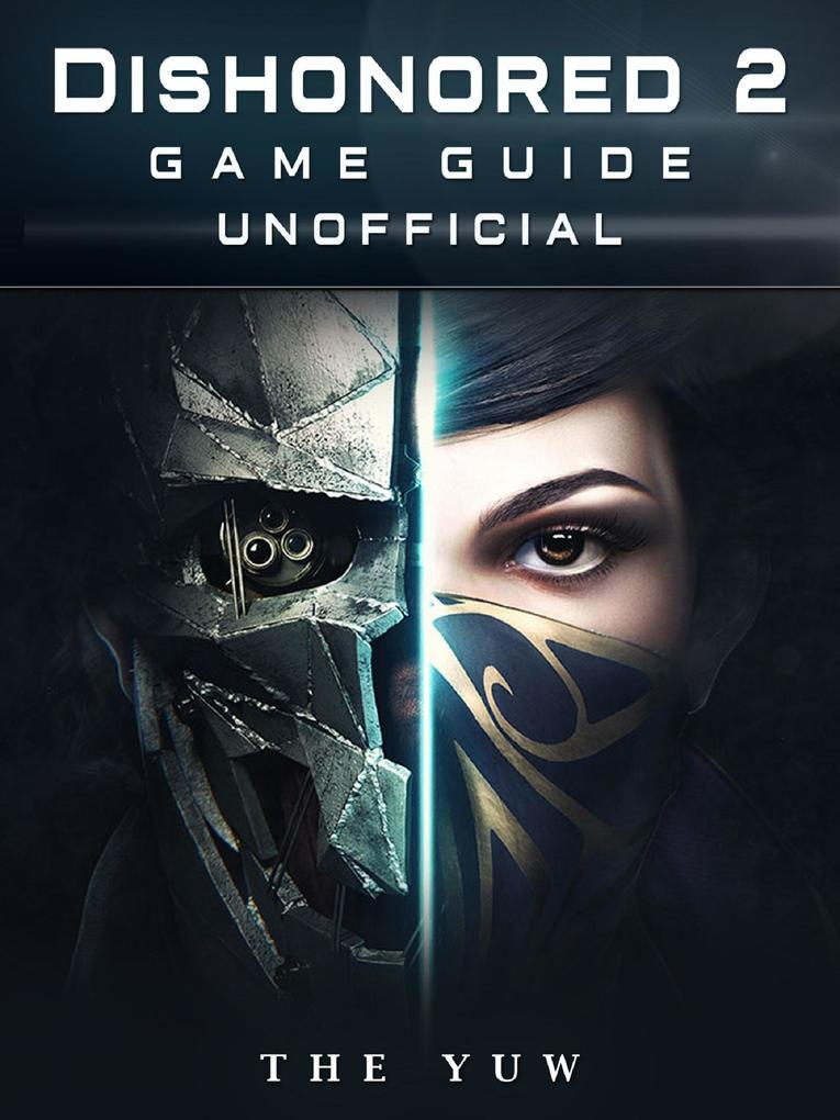Dishonored 2 Game Guide Unofficial als eBook Do...