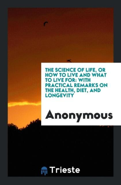 The Science of Life, or How to Live and What to...