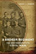 A Broken Regiment: The 16th Connecticut's Civil War