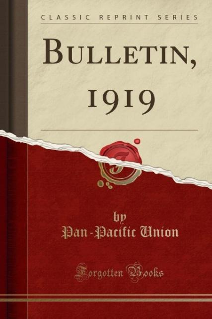 Bulletin, 1919 (Classic Reprint) als Taschenbuch von Pan-Pacific Union