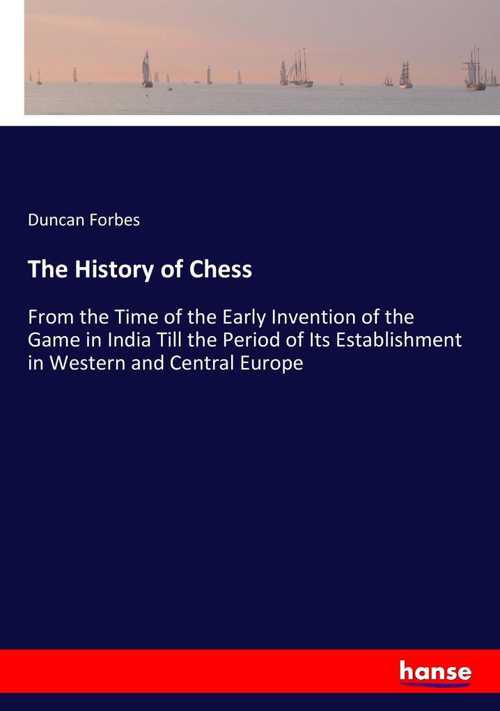 The History of Chess als Buch von Duncan Forbes