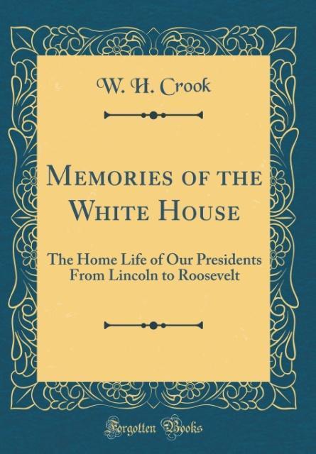 Memories of the White House als Buch von W. H. ...