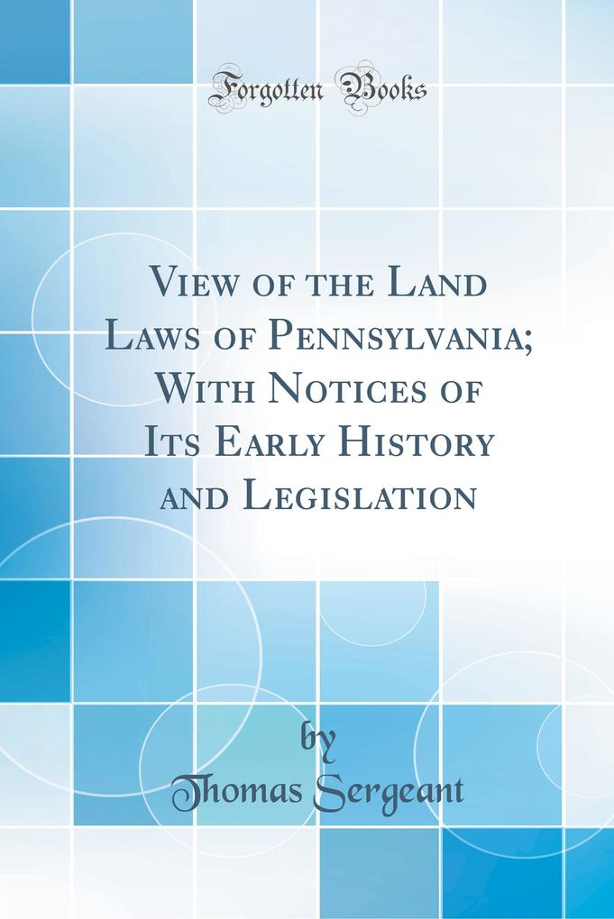 View of the Land Laws of Pennsylvania; With Not...