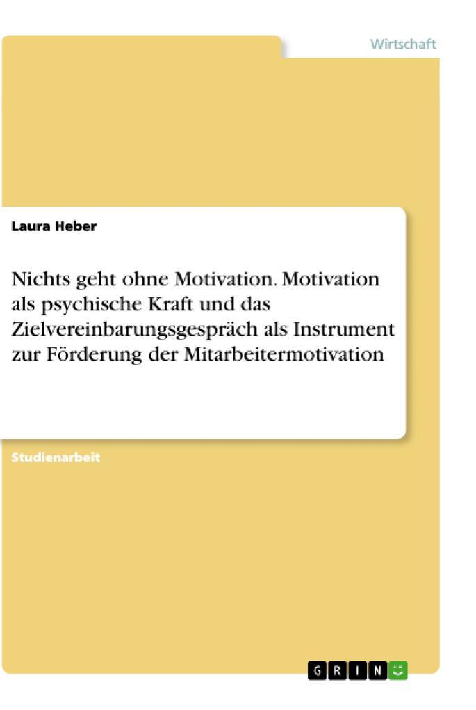 Nichts geht ohne Motivation. Motivation als psy...