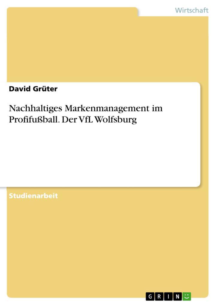 Nachhaltiges Markenmanagement im Profifußball. Der VfL Wolfsburg als Buch von David Grüter