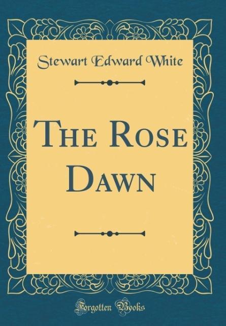 The Rose Dawn (Classic Reprint) als Buch von St...