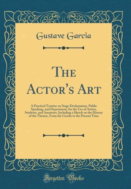The Actor´s Art als Buch von Gustave Garcia