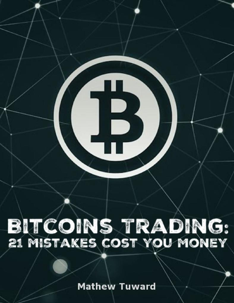 Bitcoins Trading: 21 Mistakes Cost You Money al...