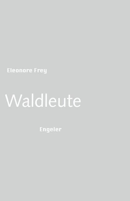 Waldleute als Buch von Eleonore Frey