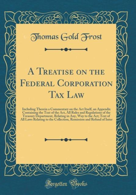 A Treatise on the Federal Corporation Tax Law a...