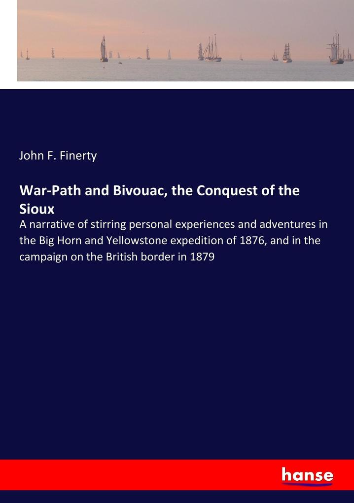 War-Path and Bivouac, the Conquest of the Sioux...