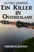 Ein Killer in Ostfriesland: Kriminalroman (Alfred Bekker Thriller Edition, #11)