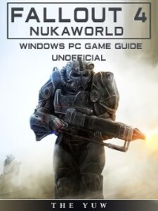 Fallout 4 Nukaworld Windows Pc Game Guide Unoff...