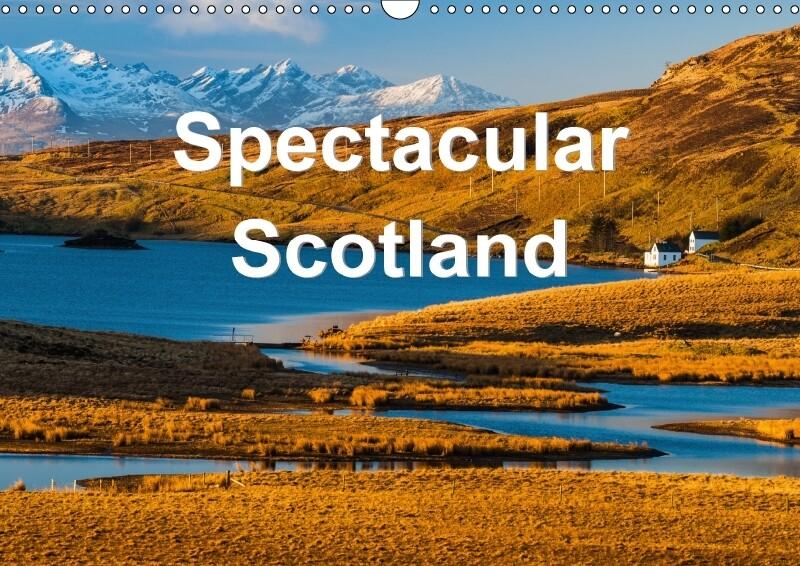 Spectacular Scotland (Wall Calendar 2018 DIN A3...