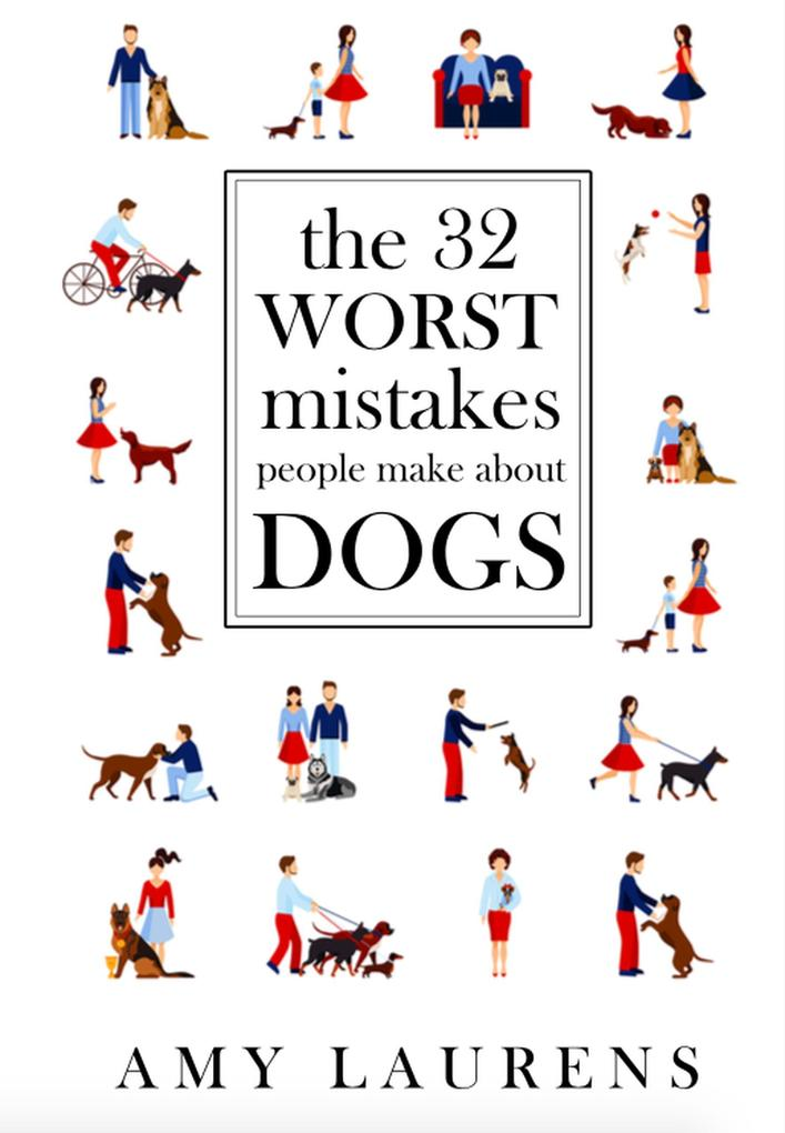 The 32 Worst Mistakes People Make About Dogs al...