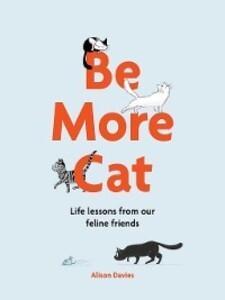 Be More Cat als eBook Download von Alison Davies