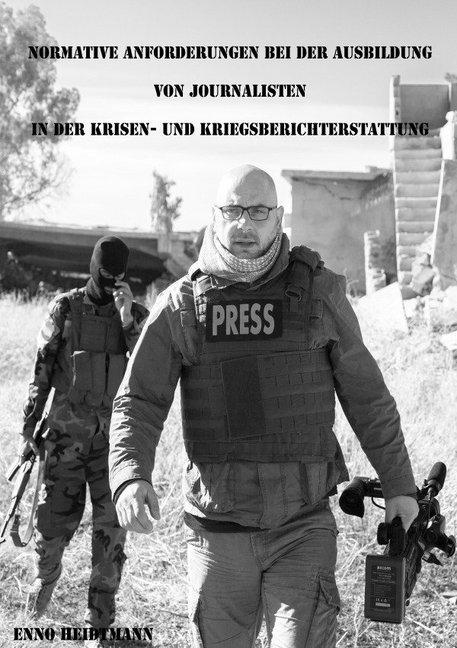 Normative Anforderungen bei der Ausbildung von Journalisten in der Krisen- und Kriegsberichterstattu als Buch