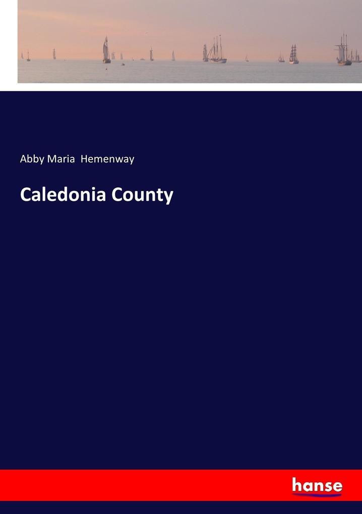 Caledonia County als Buch von Abby Maria Hemenway
