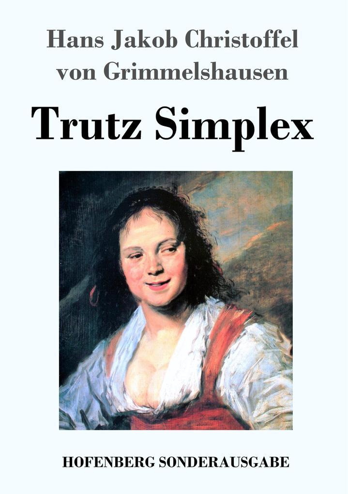 9783743720022 - Hans Jakob Christoffel von Grimmelshausen: Trutz Simplex als Buch von Hans Jakob Christoffel von Grimmelshausen - Buch