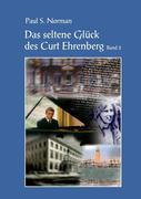 Das seltene Glück des Curt Ehrenberg Band 2
