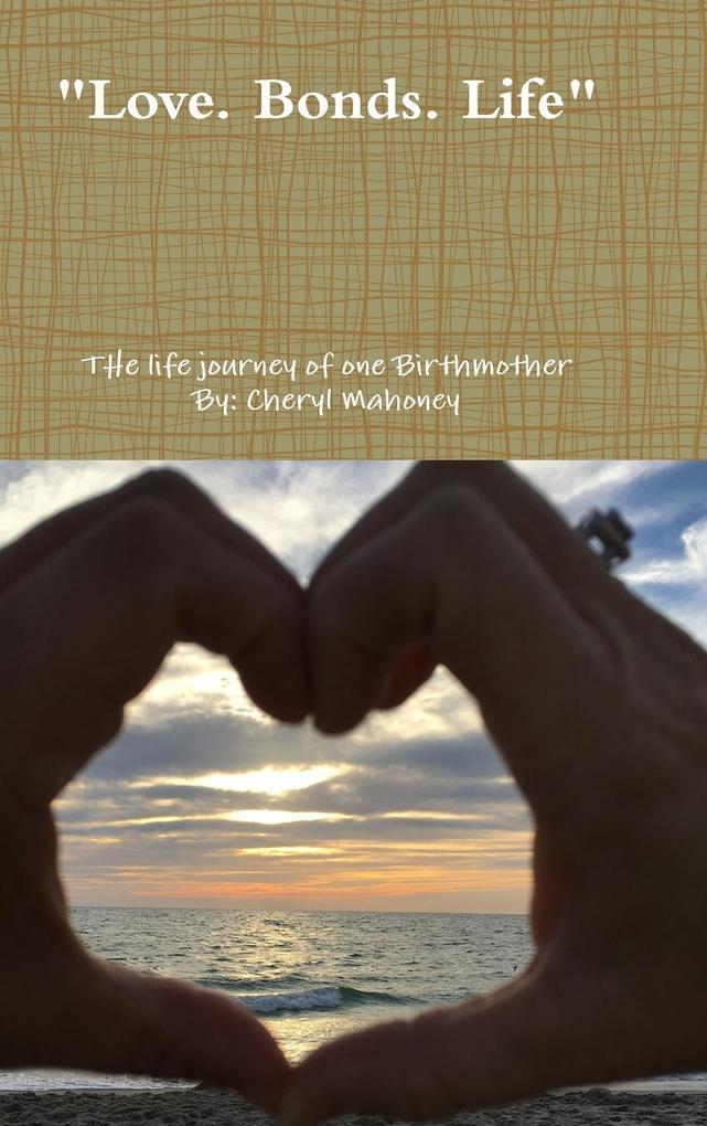 Love.Bonds.Life als Buch von Cheryl Mahoney
