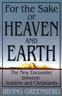 For the Sake of Heaven and Earth: The New Encounter Between Judaism and Christianity als Taschenbuch