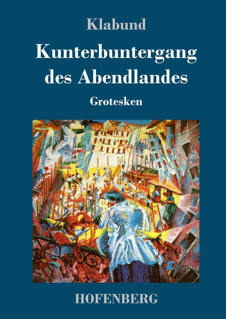 9783743720206 - Klabund: Kunterbuntergang des Abendlandes als Buch von Klabund - Buch