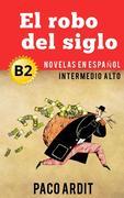 El robo del siglo - Spanish Readers for Upper Intermediates (B2)