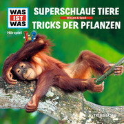 WAS IST WAS Hörspiel: Superschlaue Tiere / Tricks der Pflanzen