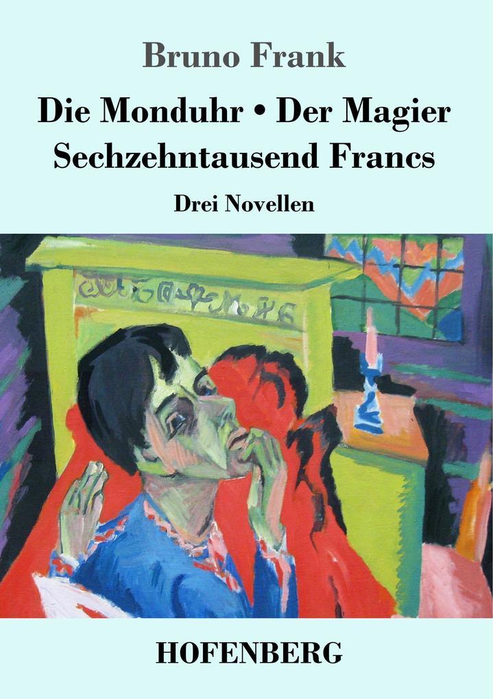 9783743720251 - Bruno Frank: Die Monduhr / Der Magier / Sechzehntausend Francs als Buch von Bruno Frank - Buch