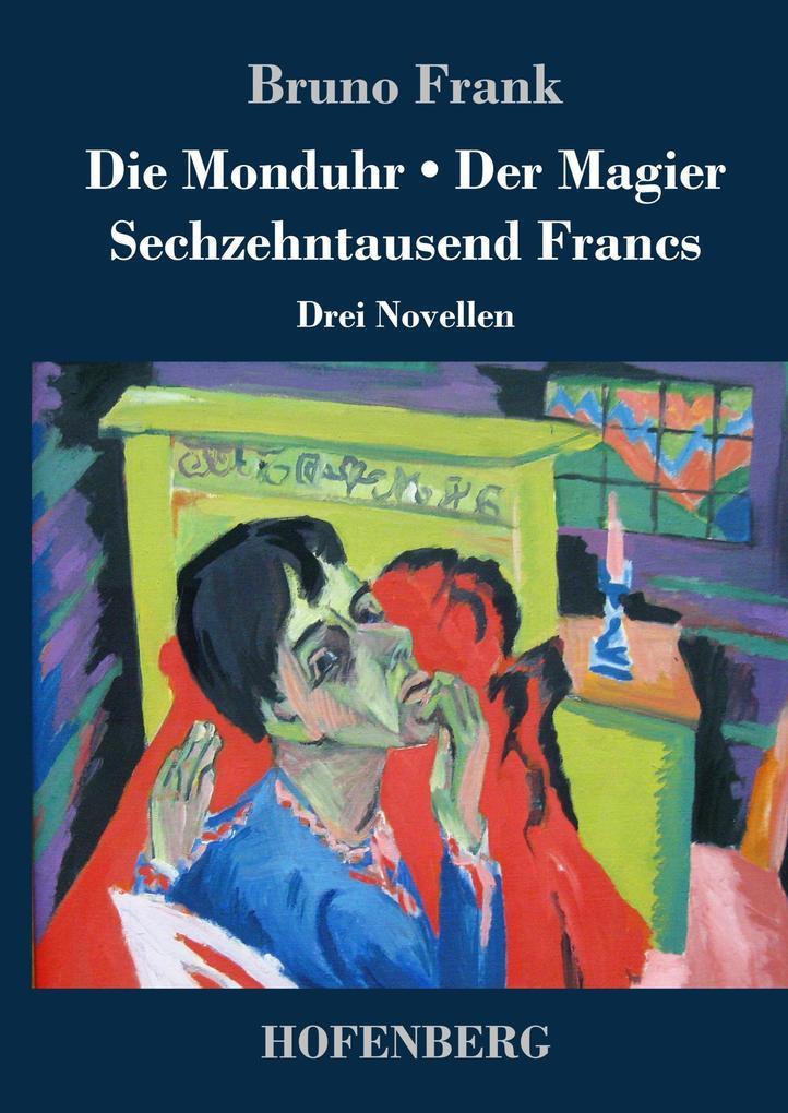9783743720268 - Bruno Frank: Die Monduhr / Der Magier / Sechzehntausend Francs als Buch von Bruno Frank - Buch