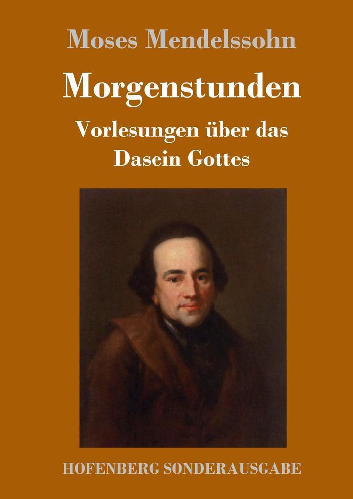 9783743720305 - Moses Mendelssohn: Morgenstunden oder Vorlesungen über das Dasein Gottes als Buch von Moses Mendelssohn - Buch