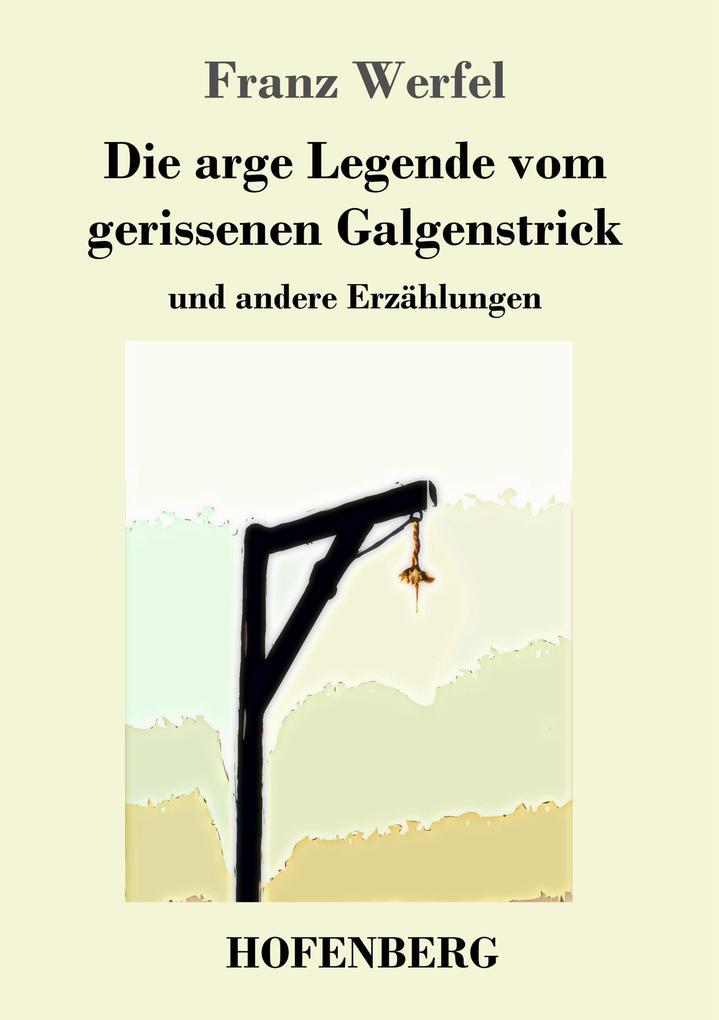 9783743720411 - Franz Werfel: Die arge Legende vom gerissenen Galgenstrick als Buch von Franz Werfel - Buch