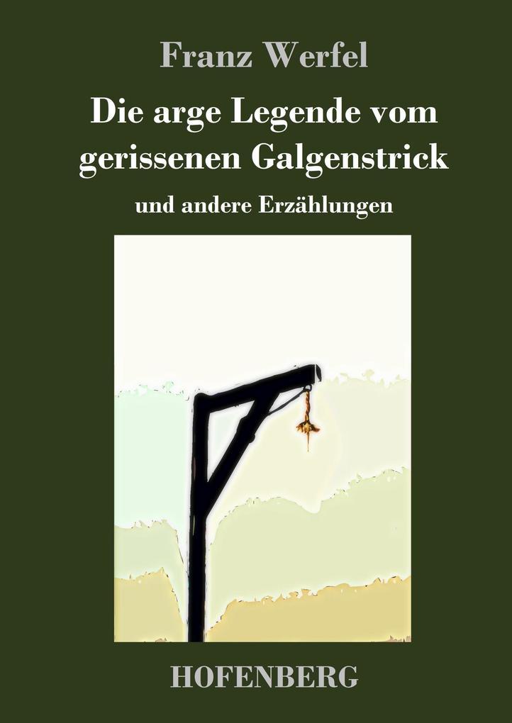 9783743720428 - Franz Werfel: Die arge Legende vom gerissenen Galgenstrick als Buch von Franz Werfel - Buch