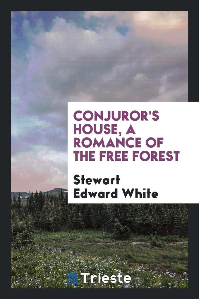 Conjuror´s House, a Romance of the Free Forest ...