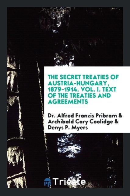 The Secret Treaties of Austria-Hungary, 1879-19...
