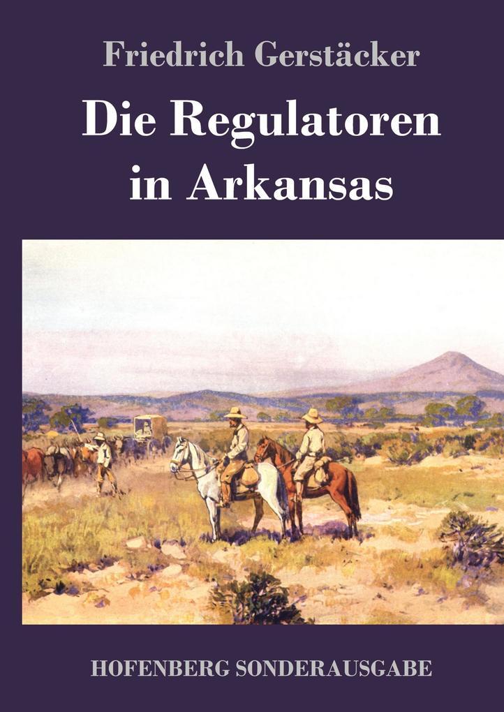 9783743720527 - Friedrich Gerstäcker: Die Regulatoren in Arkansas als Buch von Friedrich Gerstäcker - Buch