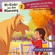 Wir Kinder aus dem Möwenweg - Wir wünschen uns ein Pferd und andere Geschichten (CD)