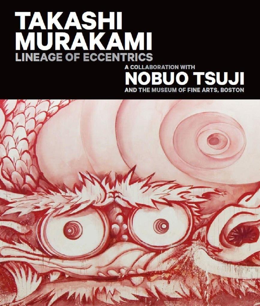Takashi Murakami: Lineage of Eccentrics: A Coll...